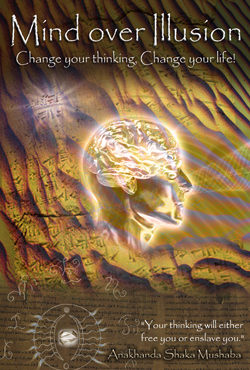 Mind over Illusion – Change your thinking- Change your life